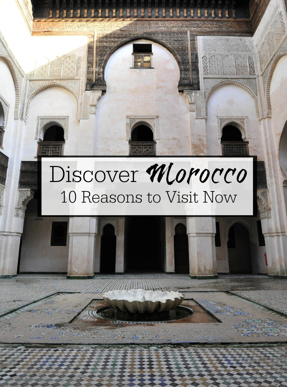 Discover Morocco- 10 reasons to visit Morocco now