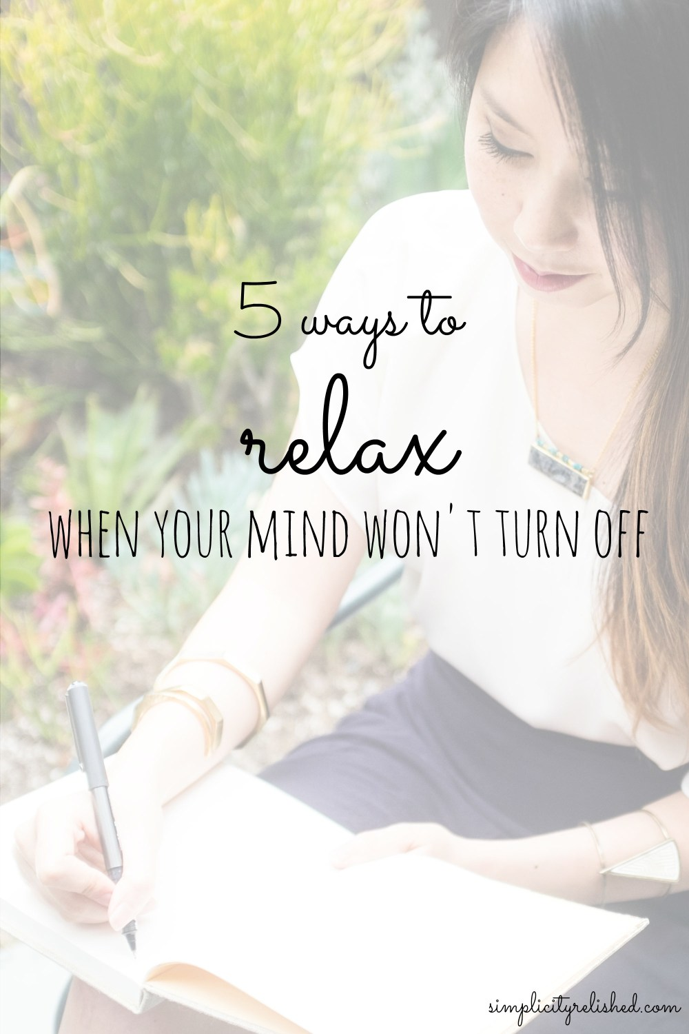 5 ways to relax when your mind won't turn off- simple practices to reduce stress easily at home
