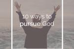 10-Ways-To-Pursue-God