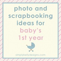 Photo and Scrapbooking Ideas For Baby's First Year