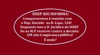 Os diretores do SISEP RIO enviarem representante do Sindicato à reunião com o Deputado Daciolo, a fim de aglutinar com coesão a defesa dos guardas municipais em prol do cumprimento […]