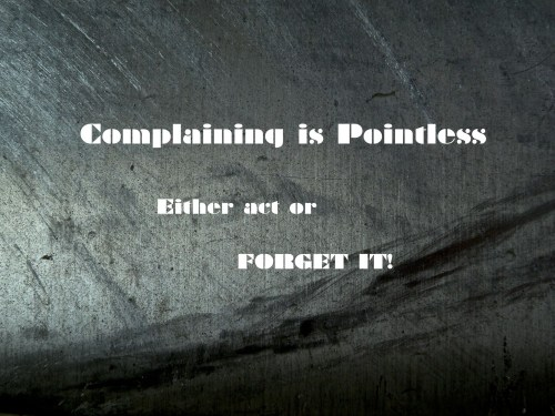 Complaining is pointless by Robert Madden