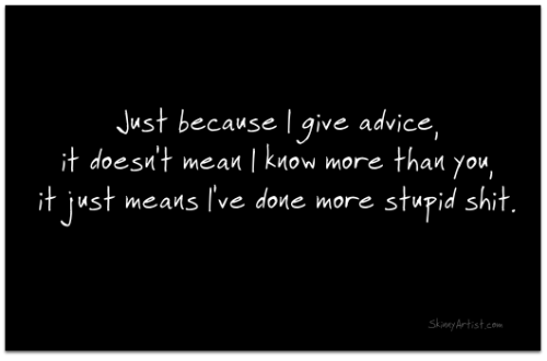 Just because I give advice