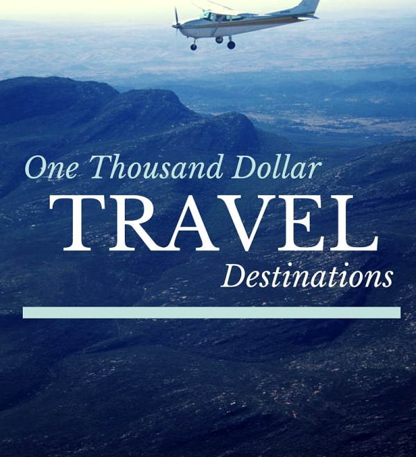 thousand dollar destinations