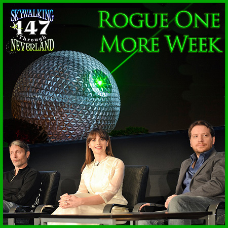 147: ROGUE ONE More Week!