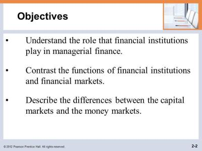 Objectives Understand the role that financial institutions play in managerial finance. Contrast ...