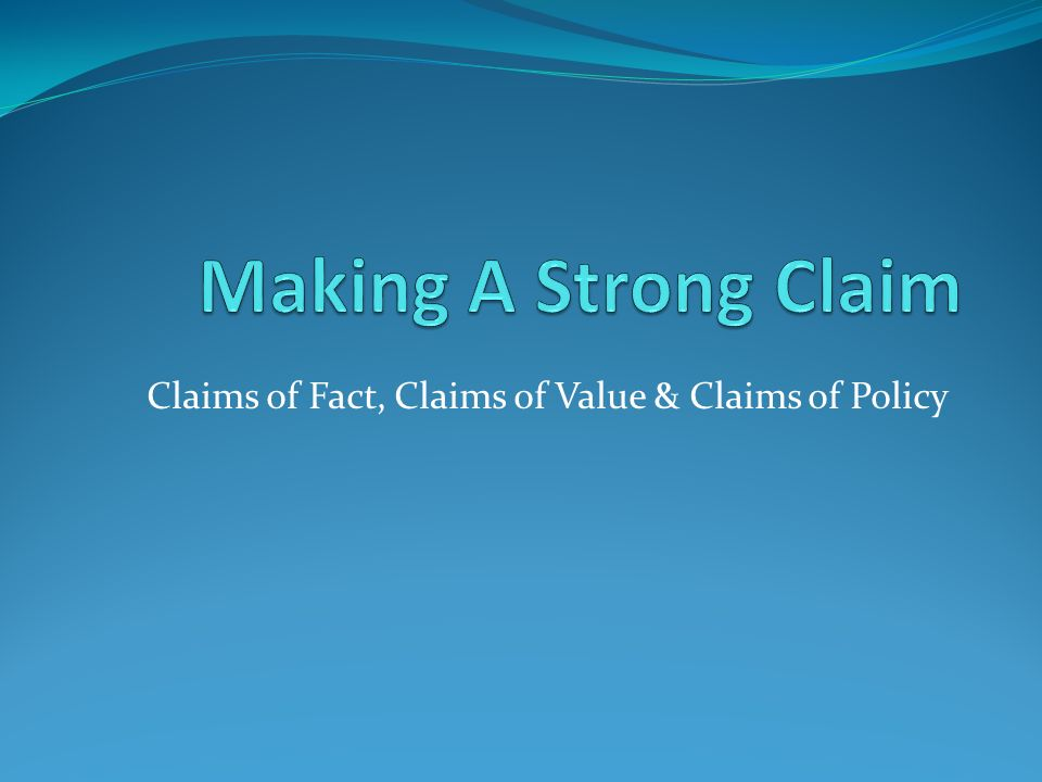 Claims of Fact  Claims of Value   Claims of Policy   ppt video     Claims of Fact  Claims of Value   Claims of Policy