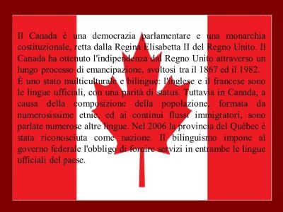 Il Canada Il Canada (o Canadà) è uno Stato Federale che comprende dieci Province e tre Territori ...