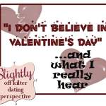 I don't believe in Valentine's Day… and what I really hear