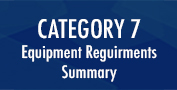 CATEGORY 7 Equipment Reguirments Summary