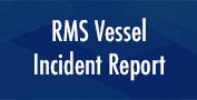 RMS Vessel Incident Report