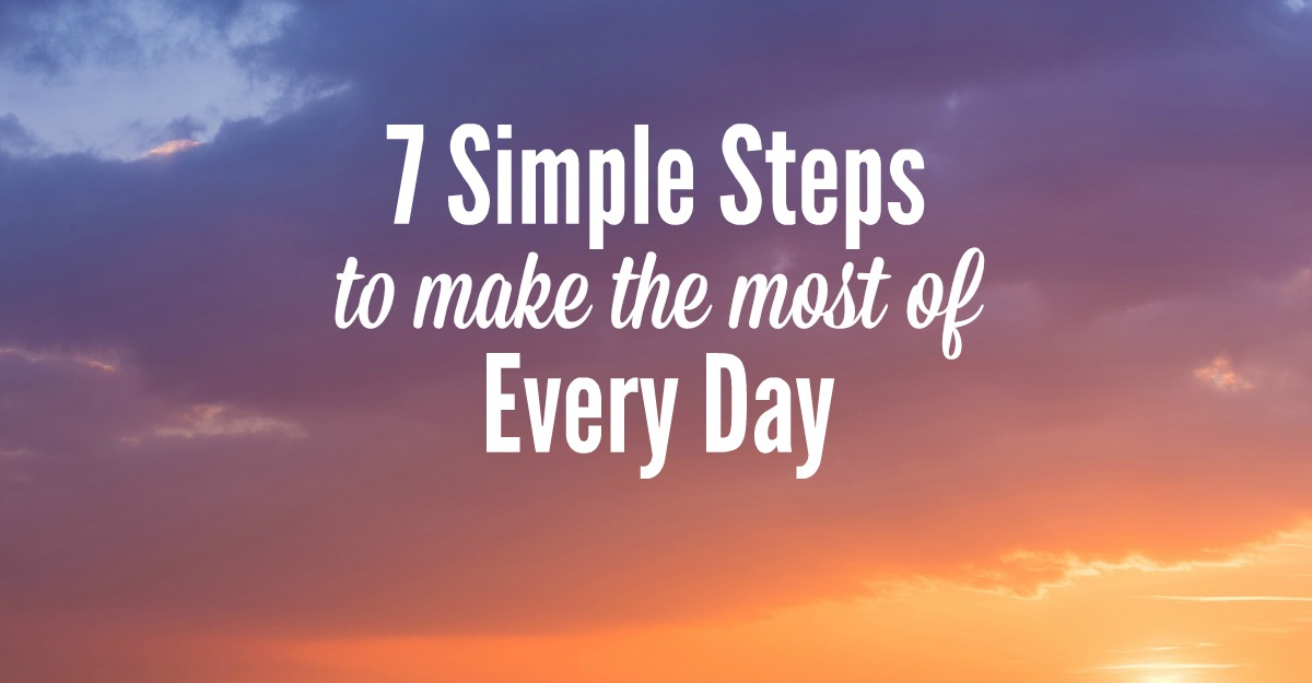 7 simple steps to make the most of every day smart money for A day in the life of a minimalist