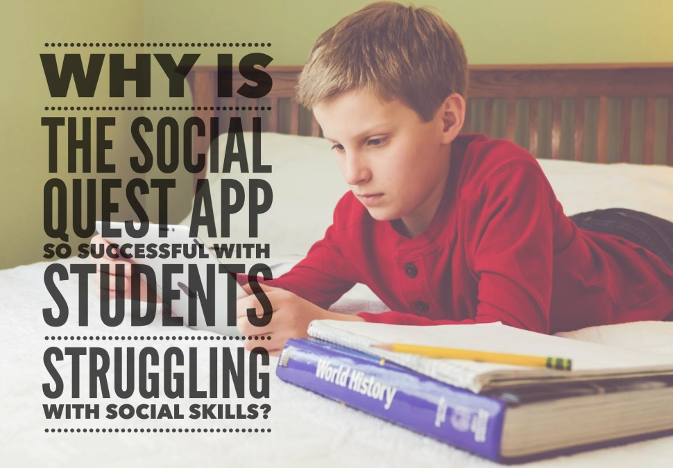 Why is the Social Quest app so Successful with Students Struggling with Social Skills?