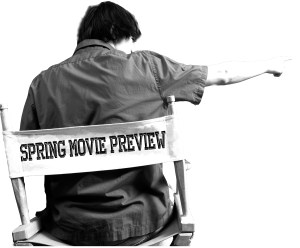 Director's Cut: Spring Movie Preview