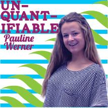 Unquantifiable: Pauline Werner