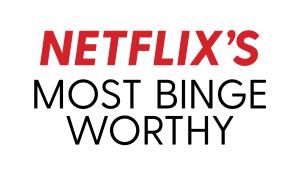 Netflix's Most Binge Worthy Shows