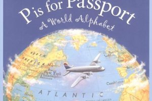 P Is for Passport: A World Alphabet by Devin Scillian, illustrated by a collection of nationally acclaimed artists