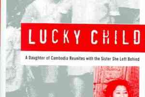 Lucky Child: A Daughter of Cambodia Reunites with the Sister She Left Behind by Loung Ung [in AsianWeek]