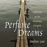Perfume Dreams: Reflections on the Vietnamese Diaspora by Andrew Lam, foreword by Richard Rodriguez