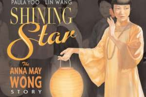 Shining Star: The Anna May Wong Story by Paula Yoo, illustrated by Lin Wang