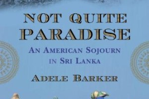 Not Quite Paradise: An American Sojourn in Sri Lanka by Adele Barker
