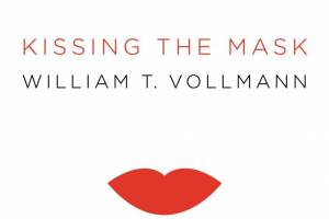 Kissing the Mask: Beauty, Understatement and Femininity in Japanese Noh Theater, with Some Thoughts on Muses (Especially Helga Testorf), Transgender Women, Kabuki Goddesses, Porn Queens, Poets, Housewives, Makeup Artists, Geishas, Valkyries and Venus Figurines by William T. Vollmann