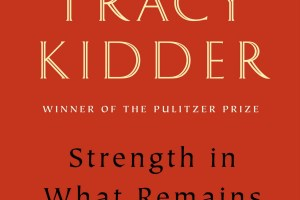Strength in What Remains: A Journey of Remembrance and Forgiveness by Tracy Kidder