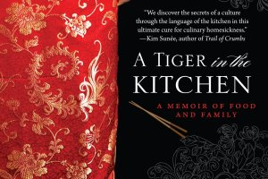 A Tiger in the Kitchen: A Memoir of Food and Family by Cheryl Lu-Lien Tan