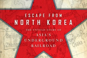 Escape from North Korea: The Untold Story of Asia's Underground Railroad by Melanie Kirkpatrick