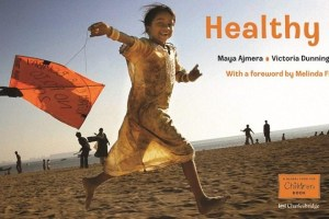 Heathy Kids by Maya Ajmera, Victoria Dunning, Cynthia Pon, foreword by Melinda French Gates