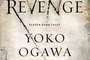 Revenge: Eleven Dark Tales by Yoko Ogawa, translated by Stephen Snyder
