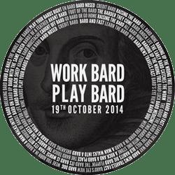 Work Bard / Play Bard - 19th October 2014