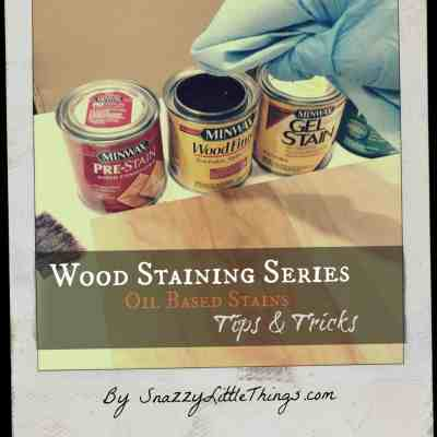 Oil Based Stain Tips by Snazzy Little Things