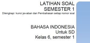 Latihan soal SD kelas 6 semester 1 Bahasa Indonesia
