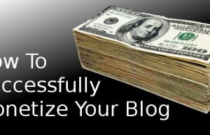 How-To-Successfully-Monetize-Your-Blog-Thumbnail