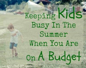 Keeping Kids Busy In The Summer When You Are On A Budget