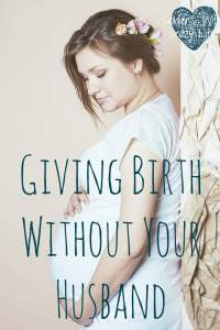 Giving Birth Without Your Husband