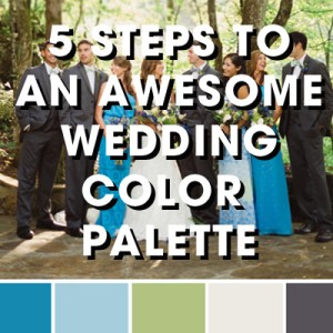 5 Steps To Create An Awesome Wedding Color Palette