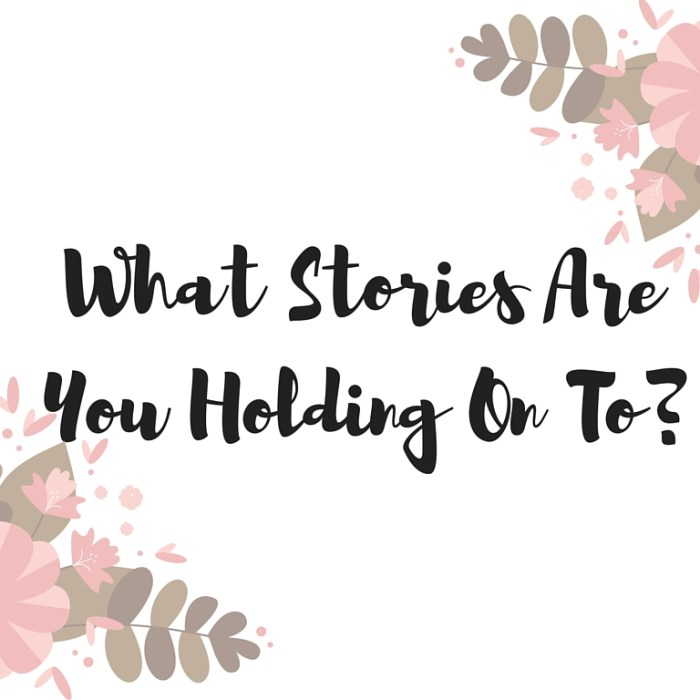 [VIDEO] What Stories Are You Holding Onto?