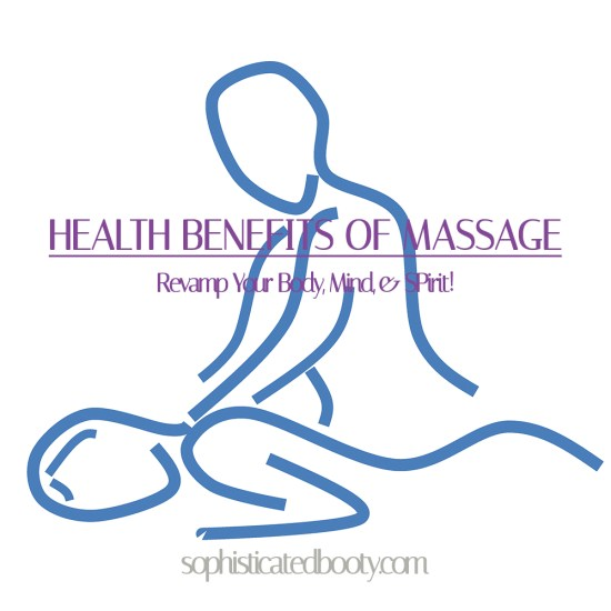 Health Benefits of Massage Revamp Your Body Mind & Spirit - Sophisticated Booty