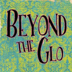 Beyond The Glo