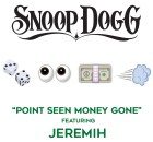 Snoop_Dogg_feat_Jeremih_-_Point_Seen_Money_Gone_-_Low-Res-Cover