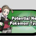 Potential New Pokemon Types
