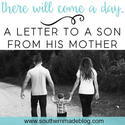 There Will Come a Day - A Letter to a Son from his Mother | Southern Made Blog