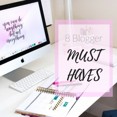 8 Blogger Must Haves