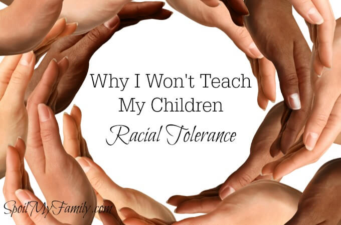 I won't teach my children racial tolerance any more either after reading this! Teaching racial tolerance is definitely a big part of the problem! www.spoilmyfamily.com