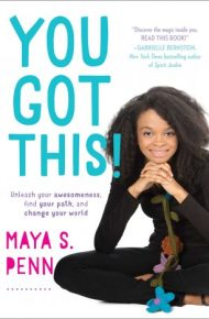 You Got This!: Unleash Your Awesomeness, Find Your Path, and Change Your World  - Maya S. Penn