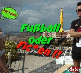 Fußball oder Ficken ?!