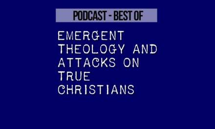 Emergent Theology and Attacks on True Christians