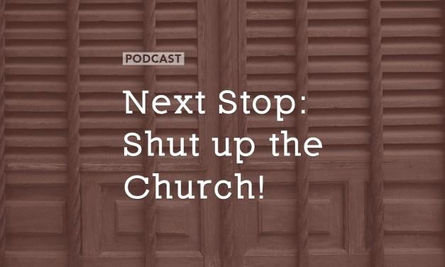 Next Stop: Shut up the Church!